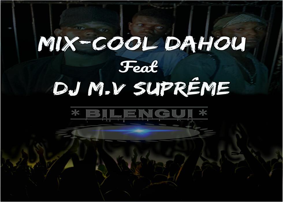 Mix-Cool Dahou feat Dj M.V  - BILENGUI