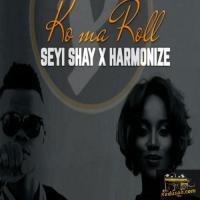 Seyi Shay Ko Ma Roll (feat. Harmonize)