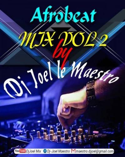 Listen and Dwonload Dj Joel Le Maestro - Afrobeat Mix Vol 2 Free MP3