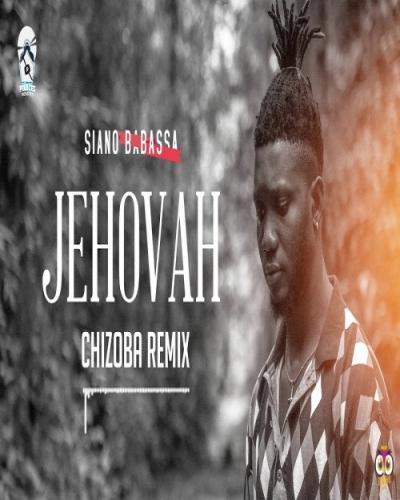Listen and Dwonload Siano Babassa - Jehovah (Chizoba Remix