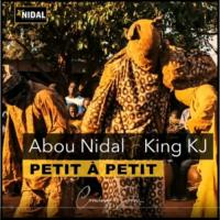 Abou Nidal Ft King KJ Petit à Petit