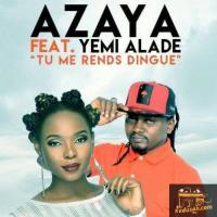 Azaya Tu Me Rends Dingue (Feat. Yemi Alade)