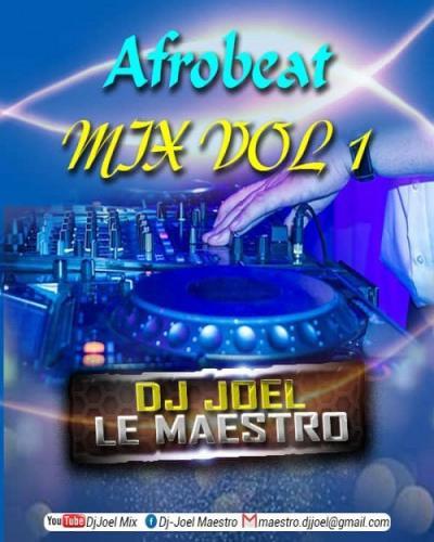 Listen and Dwonload Dj Joel Le Maestro - Afrobeat Vol 1 Free
