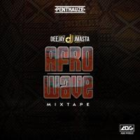 Deejay J Masta Afro Wave Mixtape Part 2