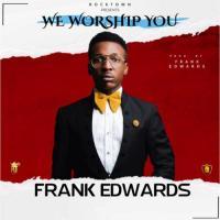 Frank Edwards We Worship You