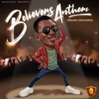 Frank Edwards Believers Anthem cover