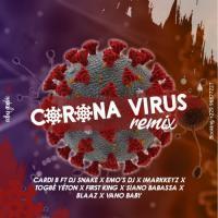 Cardi B Corona Virus Remix (ft DJ Snake x Emo s DJ x Imarkkeyz x Togbe Yeton x First King x Siano Babassa x