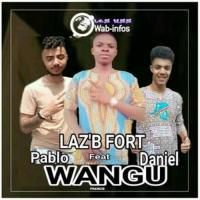 Laz'B Fort Wangu (feat. Daniel, Pablo)
