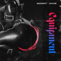 Masterkraft Equipment (feat. Flavour) cover