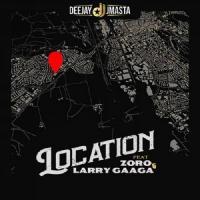 Deejay J Masta Location (feat. Zoro, Larry Gaaga)