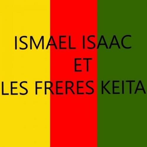 Ismaël Isaac - Ismael Isaac et les Frères Keita