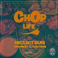 Neglect Buri Chop Life (feat. Zamarley, Cleo Grae)