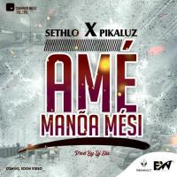 Sethlo Ame Manoa Mesi (feat. Pikaluz)