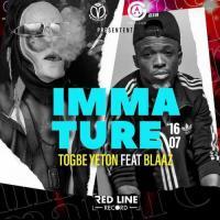 Togbe Yeton - Immature (feat. Blaaz)