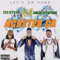 225 Let's Go - Acheter ça (feat. Carlos Esthétique)