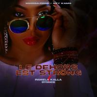 Pamela Kalla Le Dehors est Strong (feat. Dyonce)