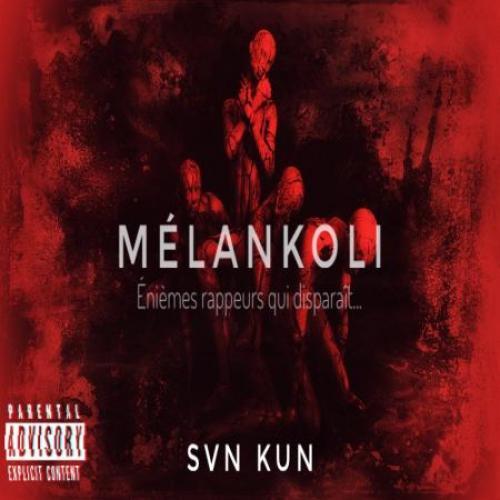 SVN KUN - Mélankoli {Énièmes rappeur qui disparaît}