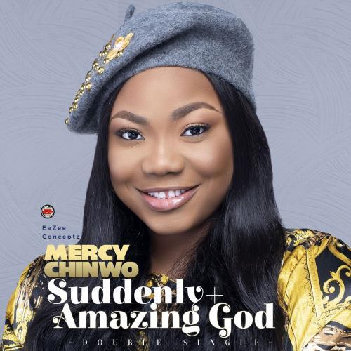 Mercy Chinwo - Suddenly + Amazing God (Double Single)
