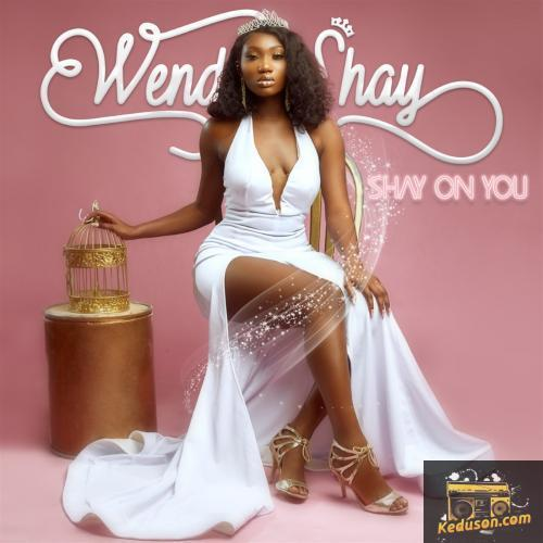 Wendy Shay Shay On You