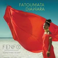 Fatoumata Diawara Fenfo (Something To Say)